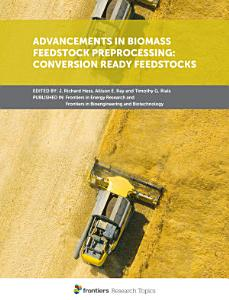 Advancements in Biomass Feedstock Preprocessing  Conversion Ready Feedstocks