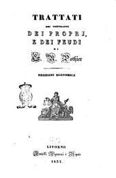 Trattati dei contratti dei proprj, e dei feudi di G. R. Pothier