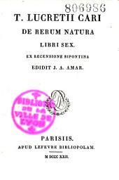 T. Lucretii Cari de rerum natura libri sex: ex recensione Bipontina edidit J.A. Amar