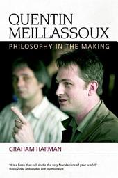 Quentin Meillassoux: Philosophy in the Making: Philosophy in the Making