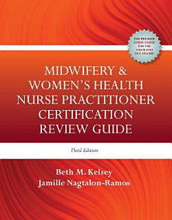 Midwifery   Women s Health Nurse Practitioner Certification Review Guide Book