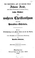 Des hocherleuchteten  geist  und trostseichen Lehrers Johann Arnd    sechs B  cher vom wahren Christenthum nebst dessen Paradies G  rtlein PDF