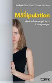 La manipulation, nouvelle édition 2013: Identifier les manipulateurs et s'en protéger