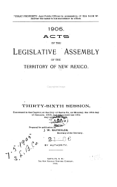 Acts of the Legislative Assembly of the Territory Of New Mexico, Thirty-sixth Session: Convened in the Capitol, at the City of Santa Fe, on Monday, the 16th Day of January, 1905, and Adjourned the 16th Day of March, 1905