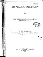 Comparative Psychology: Or, The Growth and Grades of Intelligence