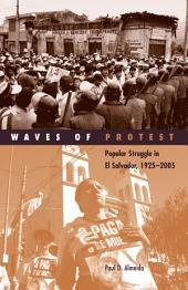 Waves of Protest: Popular Struggle in El Salvador, 1925-2005