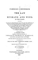 A Familiar Compendium of the Law of Husband and Wife  in two parts      To which is added a third part  comprising the laws relating to breach of promise of marriage  seduction and abduction of women     By a Solicitor PDF