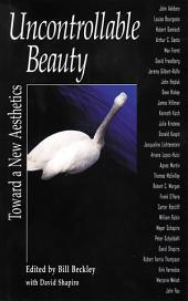 Uncontrollable Beauty: Toward a New Aesthetics: Toward a New Aesthetics