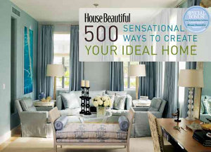 House Beautiful 500 Sensational Ways to Create Your Ideal Home PDF