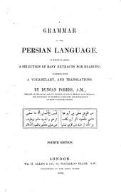A Grammar of the Persian Language: To which is Added, a Selection of Easy Extracts for Reading, Together with a Vocabulary, and Translations