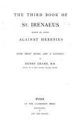 The Third Book of St. Irenaeus, Bp. of Lyons, Against Heresies: With Short Notes, and a Glossary