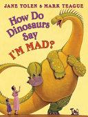 How Do Dinosaurs Say I m Mad
