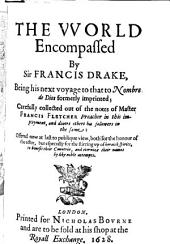 The world encompassed: Being his next voyage to that to Nombre de Dios formerly imprinted, carefully collected out of the notes of Master Francis Fletcher, preacher in this imployment, and divers others his followers in the same. Offered now at last to publique view, both for the honour of the actor, but especially for the stirring up of heroick spirits, to benefit their countrie, and eternize their names by like noble attempts