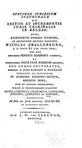 Specimen juridicum inaugurale de initiis et incrementis juris criminalis in Belgio