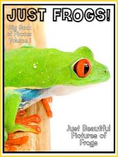 Just Frogs!: Big Book of Photographs & Frog Amphibians Pictures