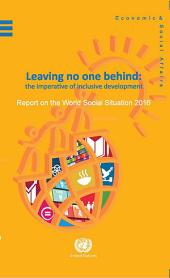 The Report on the World Social Situation 2016: Leaving no one Behind: The Imperative of Inclusive Development