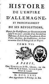 Histoire de l'empire d'Allemagne, et principalement de ses révolutions: depuis son établissement par Charlemagne jusqu'à nos jours, Volume7