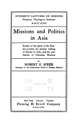 Missions and Politics in Asia: Studies of the Spirit of the Eastern Peoples, the Present Making of History in Asia, and the Part Therein of Christian Missions