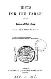 Hints for the table: or, The economy of good living [by J. Timbs].