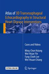 Atlas of 3D Transesophageal Echocardiography in Structural Heart Disease Interventions: Cases and Videos