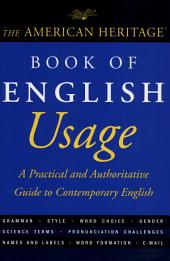 The American Heritage Book of English Usage: A Practical and Authoritative Guide to Contemporary English