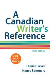 A Canadian Writer's Reference with 2016 MLA Update: Edition 6