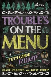 Trouble's on the Menu: A Tippy Canoe Romp--With Recipes