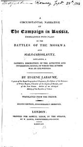 A Circumstantial Narrative of the Campaign in Russia: Embellished with Plans of the Battles of the Moskwa and Malo-Jaroslavitz, Containing a Faithful Description of the Affecting and Interesting Scenes of which the Author was an Eye-witness