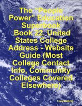 "The ""People Power"" Education Superbook: Book 22. United States College Address - Website Guide (Most College Contact Info, Community Colleges Covered Elsewhere)"