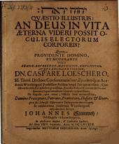 Quaestio illustris: an Deus in vita aeterna videri possit oculis electorum corporeis?