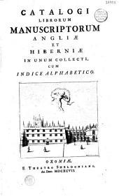 Catalogi librorum manuscriptorum Angliae et Hiberniae in unum collecti cum indice alphabetico: Volumes 1-2