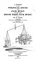 A Parody on the Political House that Jack Built  Or  The Real House that Jack Built PDF
