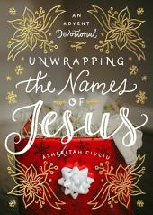 Unwrapping the Names of Jesus: An Advent Devotional