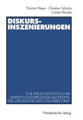 """Diskurs-Inszenierungen: Zur Struktur politischer Vermittlungsprozesse am Beispiel der """"Ökologischen Steuerreform"""""""