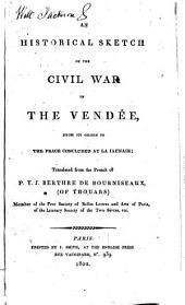 Précis historique de la guerre civile de la Vendée. An historical sketch of the civil war in the Vendée, from its origin to the peace concluded at La Jaunaie. Translated from the French of P. Y. J. Berthre de Bourniseaux