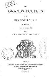 Les grands écuyers et la grande ecurie de France avant et depuis 1789