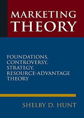Marketing Theory  Foundations  Controversy  Strategy  and Resource advantage Theory