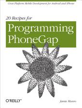 20 Recipes for Programming PhoneGap: Cross-Platform Mobile Development for Android and iPhone
