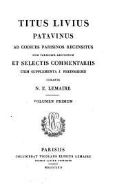 Ad codices parisinos recensitus, cum ... selectis commentariis, item supplementa J. Freinshemii curante N. E. Lemaire. Volumen Primum: Titus Livius Patavinus : 1