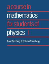 A Course in Mathematics for Students of Physics:: Volume 1
