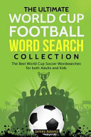 The Ultimate World Cup Football Word Search Collection  The Best World Cup Soccer Wordsearches for Both Adults and Kids PDF