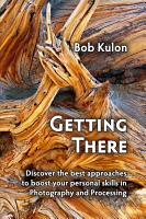 Getting There  Discover the Best Approaches to Boost Your Personal Skills in Photography and Processing PDF