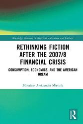 Rethinking Fiction after the 2007 8 Financial Crisis PDF