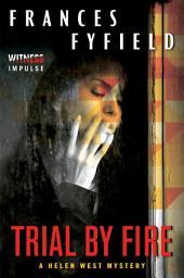 Trial by Fire: A Helen West Mystery