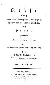 Reise durch einen Theil Deutschlands, der Schweiz, Italiens und des südlichen Frankreichs nach Paris: Erinnerungen aus den denkwürdigen Jahren 1813, 1814 und 1815, Band 2