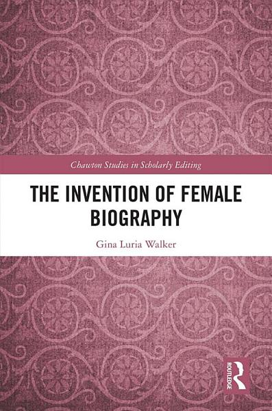 The Invention of Female Biography