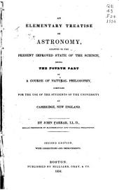 An Elementary Treatise on Astronomy: Adapted to the Present Improved State of the Science : Being the Fourth Part of a Course of Natural Philosophy, Compiled for the Use of the Students of the University at Cambridge, New England