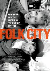 Folk City: New York and the American Folk Music Revival