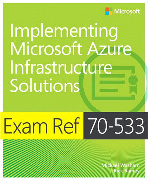 Exam Ref 70 533 Implementing Microsoft Azure Infrastructure Solutions PDF