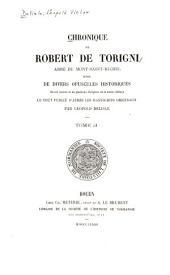 Chronique de Robert de Torigni, abbé du Mont-Saint-Michel: suivie de divers opuscules historiques ... le tout publié d'après les manuscrits originaux, Volume2;Volume25
